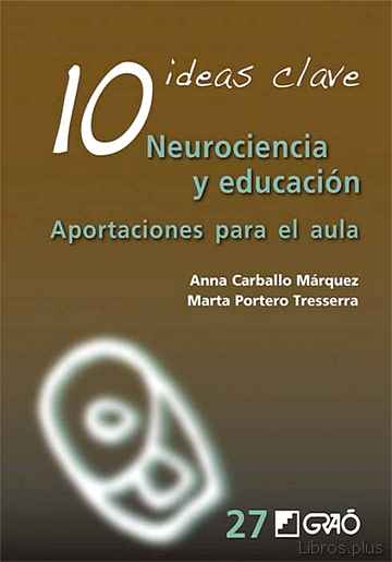 Descargar gratis ebook 10 IDEAS CLAVE: NEUROCIENCIA Y EDUCACION: APORTACIONES PARA EL AULA en epub