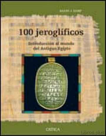 100 JEROGLIFICOS: INTRODUCCION AL MUNDO DEL ANTIGUO EGIPTO libro online