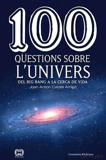 Descargar gratis ebook 100 QUESTIONS SOBRE L UNIVERS: DEL BIG BANG A LA CERCA DE LA VIDA en epub