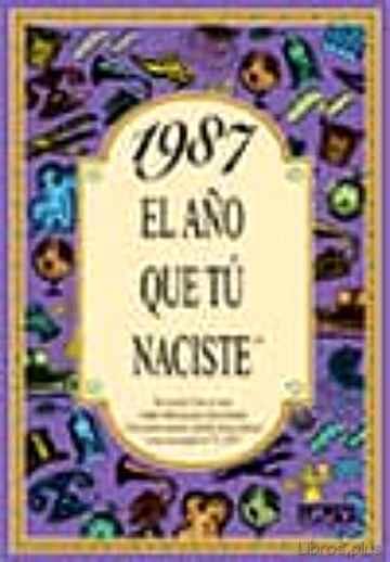 1987 EL AÑO QUE TU NACISTE libro online