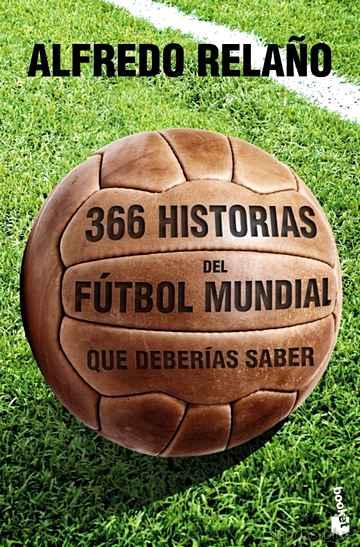 366 HISTORIAS DEL FUTBOL MUNDIAL QUE DEBERIAS SABER libro online