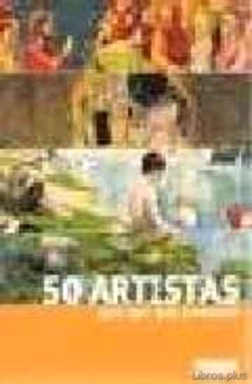 50 ARTISTAS QUE HAY QUE CONOCER libro online