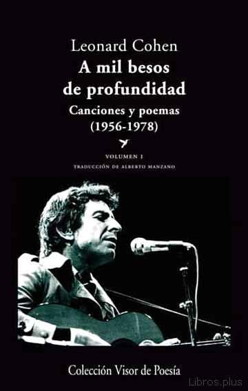 A MIL BESOS DE PROFUNDIDAD I: CANCIONES Y POEMAS (1956-1978) libro online