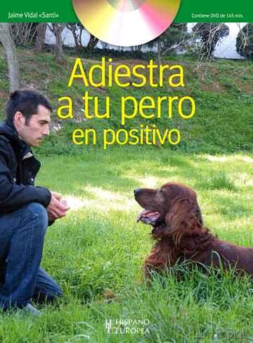ADIESTRA A TU PERRO EN POSITIVO (INCLUYE DVD) libro online