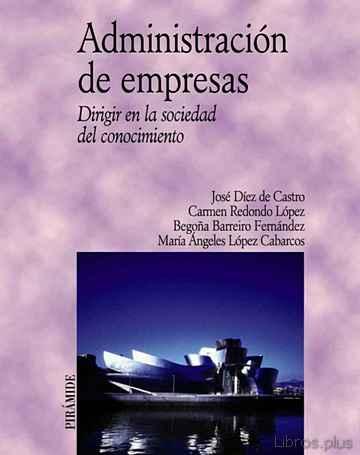 ADMINISTRACION DE EMPRESAS: DIRIGIR EN LA SOCIEDAD DEL CONOCIMIEN TO libro online