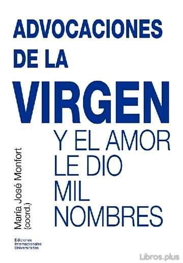 ADVOCACIONES DE LA VIRGEN: Y EL AMOR LE DIO MIL NOMBRES libro online
