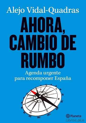 AHORA, CAMBIO DE RUMBO: AGENDA URGENTE PARA RECOMPONER ESPAÑA libro online