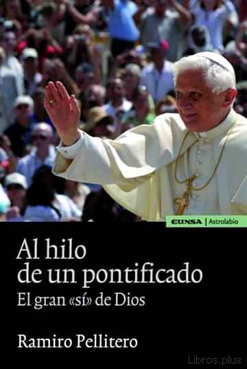 AL HILO DE UN PONTIFICADO: EL GRAN SI DE DIOS libro online