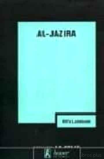 AL-JAZIRA: ESPEJO REBELDE Y AMBIGUO DEL MUNDO ARABE libro online