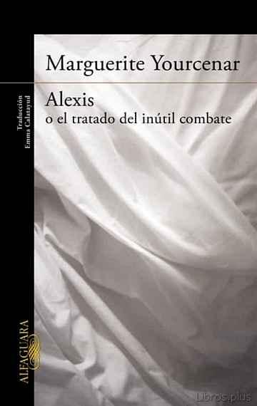ALEXIS O EL TRATADO DEL INUTIL COMBATE libro online