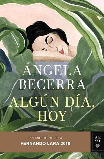 ALGUN DIA, HOY (PREMIO DE NOVELA FERNANDO LARA 2019) libro online