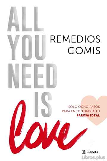 Descargar gratis ebook ALL YOU NEED IS LOVE: SOLO OCHO PASOS PARA ENCONTRAR A TU PERFECT MATCH en epub