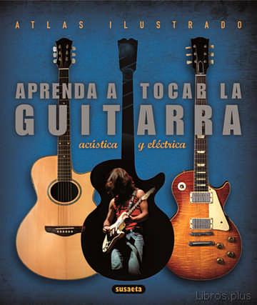 APRENDA A TOCAR LA GUITARRA: ELECTRICA Y ACUSTICA libro online