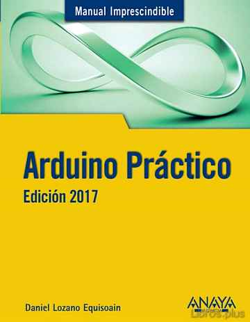 Descargar gratis ebook ARDUINO PRACTICO (MANUAL IMPRESCINDIBLE) EDICION 2017 en epub