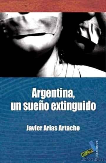 ARGENTINA, UN SUEÑO EXTINGUIDO libro online