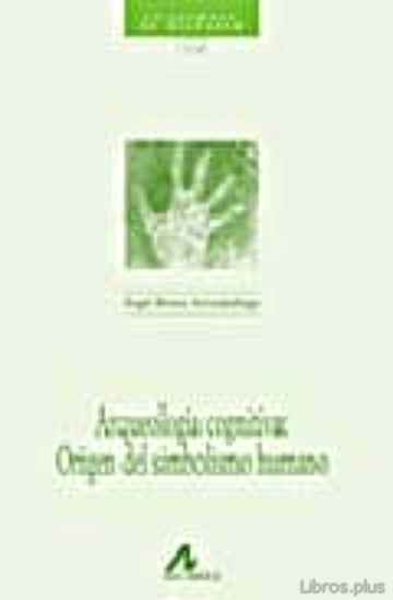 ARQUEOLOGIA COGNITIVA: ORIGEN DEL SIMBOLISMO HUMANO libro online