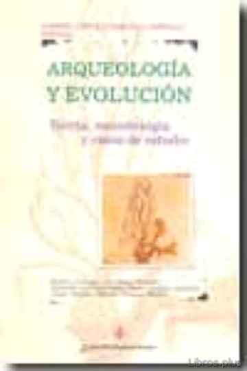ARQUEOLOGIA Y EVOLUCION: TEORIA, METODOLOGIA Y CASOS DE ESTUDIO libro online