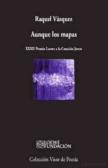 AUNQUE LOS MAPAS (XXXII PREMIO LOEWE A LA CREACION JOVEN) libro online