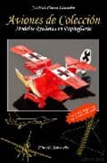 AVIONES DE COLECCION: MODELOS REALISTAS EN PAPIROFLEXIA libro online