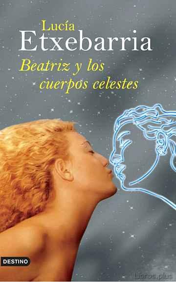 BEATRIZ Y LOS CUERPOS CELESTES (PREMIO NADAL 1998) libro online