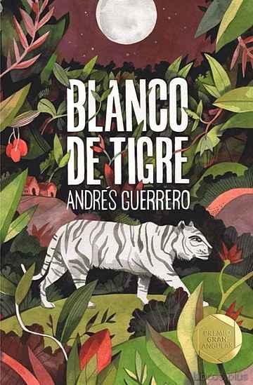 BLANCO DE TIGRE (PREMIO GRAN ANGULAR 2019) RUSTICA libro online