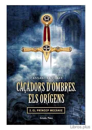 CAÇADORS D´OMBRES: ELS ORIGENS 2. EL PRINCEP MECANIC libro online