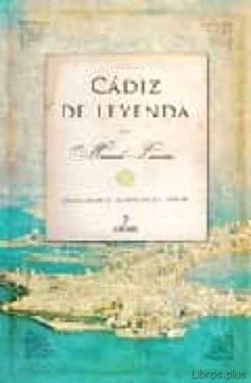 CADIZ DE LEYENDA : HISTORIAS Y LEYENDAS DE CADIZ libro online