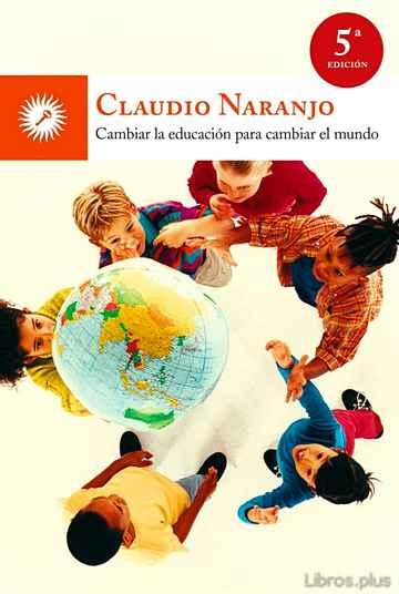 CAMBIAR LA EDUCACION PARA CAMBIAR EL MUNDO libro online