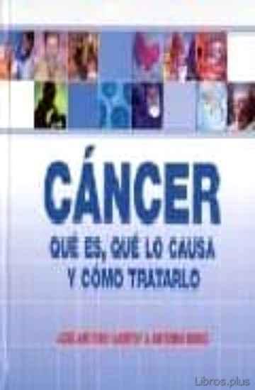 CANCER: QUE ES, QUE LO CAUSA Y COMO TRATARLO libro online