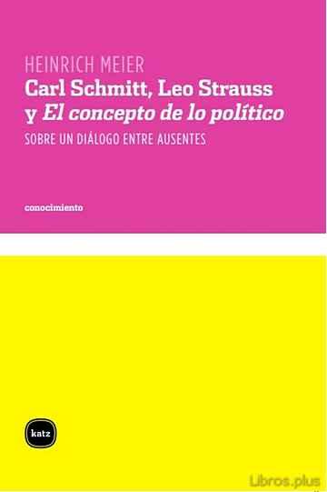 CARL SCHIMTT, LEO STRAUSS Y EL CONCEPTO DE LO POLITICO libro online