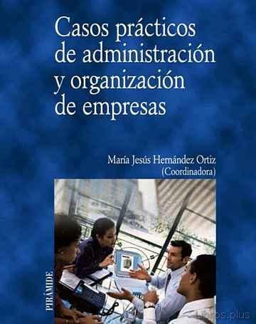 CASOS PRACTICOS DE ADMINISTRACION Y ORGANIZACION DE EMPRESAS libro online