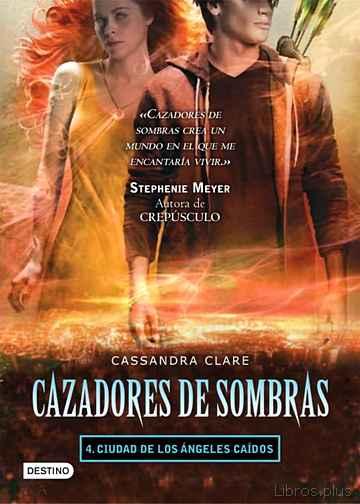 CAZADORES DE SOMBRAS 4: CIUDAD DE LOS ANGELES CAIDOS libro online