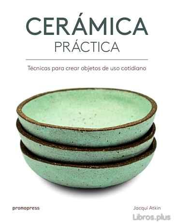 CERAMICA PRACTICA: TECNICAS PARA CREAR OBJETOS DE USO COTIDIANO libro online