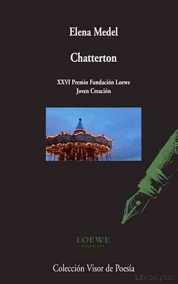 CHATTERTON (XXVI PREMIO FUNDACION LOEWE A LA CREACION JOVEN) libro online