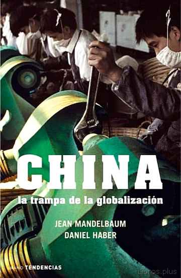 CHINA: LA TRAMPA DE LA GLOBALIZACION libro online