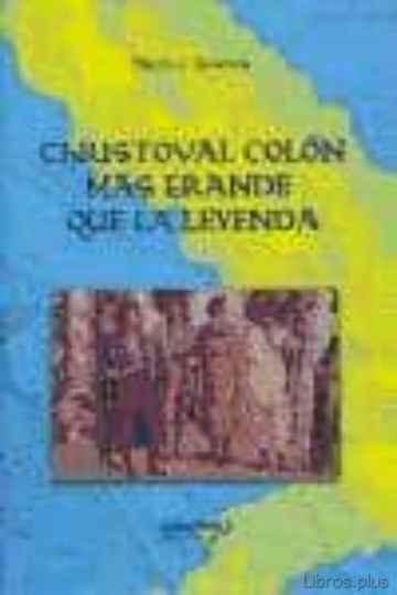 CHRISTOVAL COLON: MAS GRANDE QUE LA LEYENDA libro online