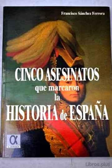 CINCO ASESINATOS QUE MARCARON LA HISTORIA DE ESPAÑA libro online