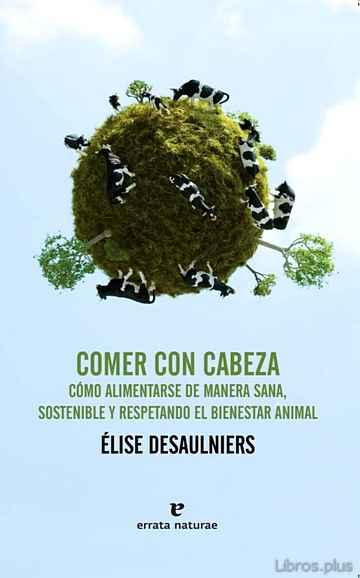 COMER CON CABEZA: SALUD, ECOLOGIA Y BIENESTAR ANIMAL libro online