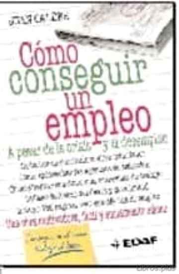 COMO CONSEGUIR UN EMPLEO: A PESAR DE LA CRISIS Y EL DESEMPLEO libro online