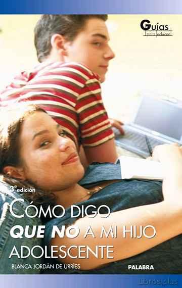 COMO DIGO QUE NO A MI HIJO ADOLESCENTE libro online