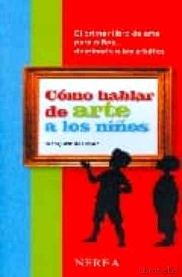 COMO HABLAR DE ARTE A LOS NIÑOS libro online