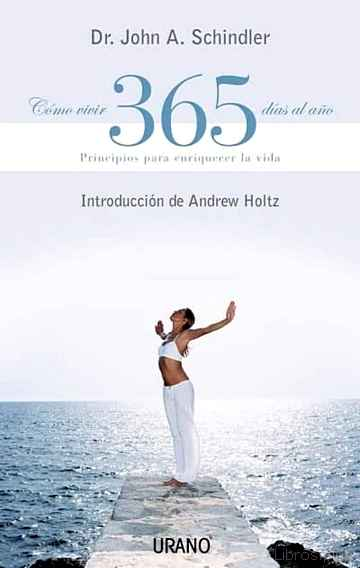 COMO VIVIR 365 DIAS AL AÑO: PRINCIPIOS PARA ENRIQUECER LA VIDA libro online