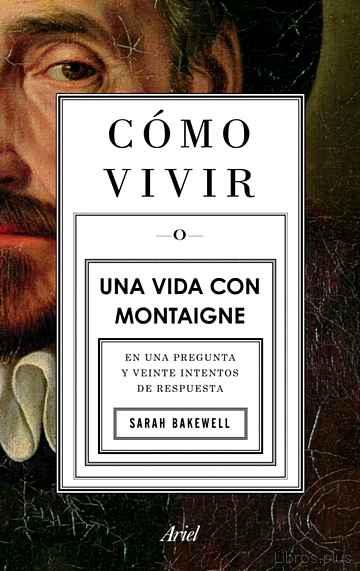 COMO VIVIR. UNA VIDA CON MONTAIGNE libro online