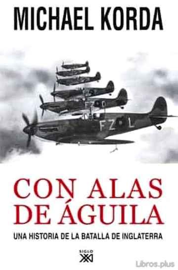 CON ALAS DE AGUILA: UNA HISTORIA DE LA BATALLA DE INGLATERRA libro online