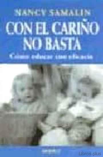 CON EL CARIÑO NO BASTA: COMO EDUCAR CON EFICACIA libro online