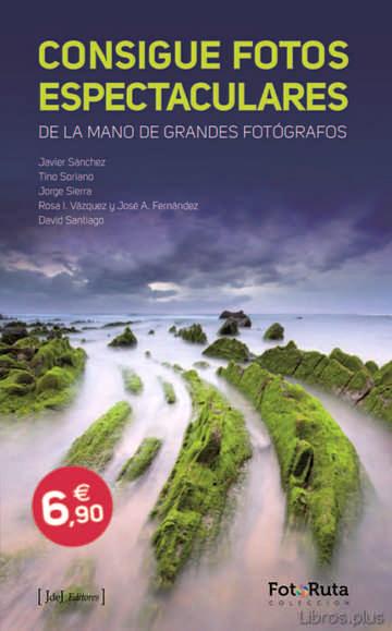 CONSIGUE FOTOS ESPECTACULARES DE LA MANO DE GRANDES FOTOGRAFOS libro online