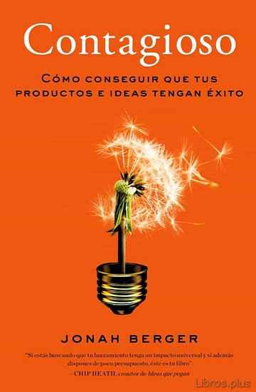 CONTAGIOSO: COMO CONSEGUIR QUE TUS PRODUCTOS E IDEAS TENGAN EXITO libro online
