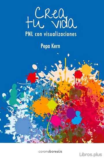 CREA TU PROPIA VIDA: PNL CON VISUALIZACIONES libro online