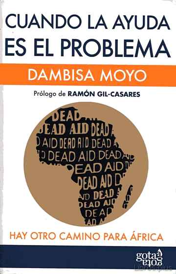 CUANDO LA AYUDA ES EL PROBLEMA: HAY OTRO CAMINO PARA AFRICA libro online