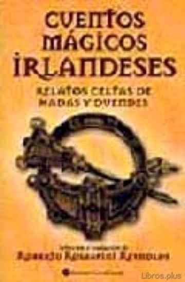 CUENTOS MAGICOS IRLANDESES: RELATOS CELTAS DE HADAS Y DUENDES libro online